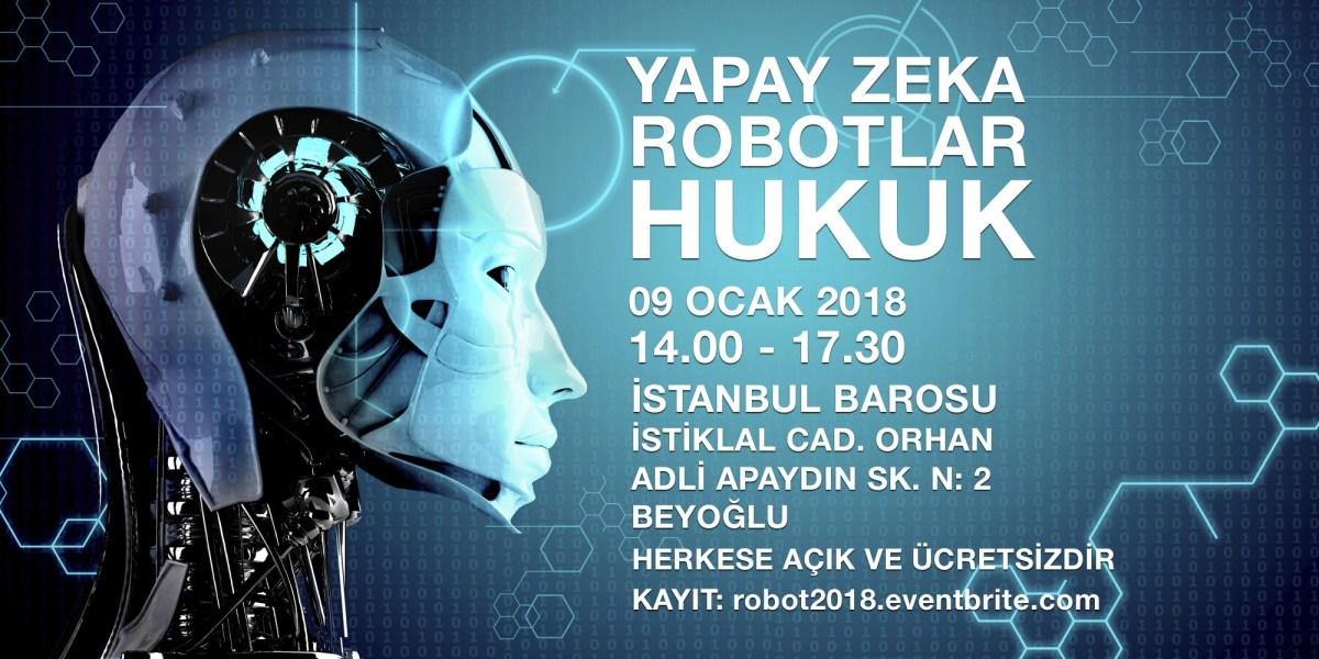 When: 09/01/2018 @ 13:30 – 17:30   Where: İstanbul Barosu Konferans Salonu, Asmalı Mescit Mah, Orhan Adlı Apaydın Sokak No:2, 34430 Beyoğlu/İstanbul, Türkiye   YAPAY ZEKA, ROBOTLAR VE HUKUK KONFERANSI  9 OCAK 2018 Salı / 14:00 – 17:30 İSTANBUL BAROSU KONFERANS SALONU  Konferans Küratörü: Av. M. Gökhan Ahi  PROGRAM AKIŞI  13:30 – KAYIT / AKREDİTASYON[...]